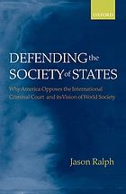 Defending the society of states : why America opposes the International Criminal Court and its vision of world society