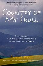 Country of my skull guilt, sorrow and the limits of forgiveness in the new South Africa