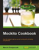 Mockito cookbook : over 65 recipes to get you up and running with unit testing using Mockito