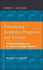 Prioritizing academic programs and services : reallocating resources to achieve strategic balance