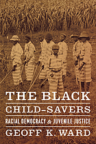 The Black Child-Savers : Racial Democracy and Juvenile Justice