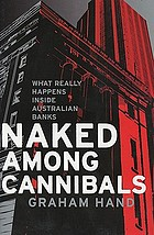 Naked among cannibals : what really happens inside Australian banks