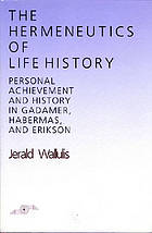 The hermeneutics of life history : personal achievement and history in Gadamer, Habermas, and Erikson