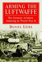 Arming the Luftwaffe : the German aviation industry in World War II