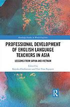 Professional Development of English Language Teachers in Asia : Lessons from Japan and Vietnam