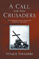 Call For New Crusaders : To Confront Global Terrorism, Conflicts And Wars.