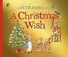 A Christmas wish : a Peter Rabbit tale.
