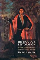 The Iroquois restoration : Iroquois diplomacy on the colonial frontier, 1701-1754