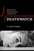 Deathwatch : American film, technology, and the end of life