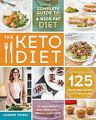 The keto diet : The complete guide to a high-fat diet : with more than 125 delectable recipes and 5 meal plans to shed weight, heal your body, and regain confidence