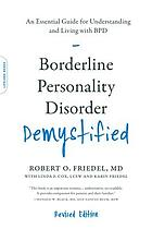 Borderline Personality Disorder demystified : an essential guide for understanding and living with BPD