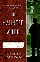 The haunted wood : Soviet espionage in America--the Stalin era