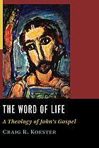 The word of life : a theology of John's Gospel