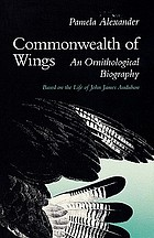 Commonwealth of wings : an ornithological biography based on the life of John James Audubon