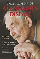 Encyclopedia of alzheimer's disease : with directories of research, treatment and care facilities
