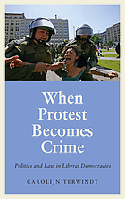 When protest becomes crime : politics and law in liberal democracies.
