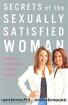 Secrets of the sexually satisfied woman : ten keys to unlocking ultimate pleasure