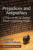 Prejudices and antipathies : a tract on the LC subject heads concerning people