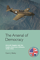The arsenal of democracy : aircraft supply and the Anglo-American alliance, 1938-1942