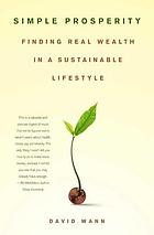 Simple prosperity : finding real wealth in a sustainable lifestyle