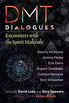 DMT dialogues : encounters with the spirit molecule