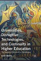 Universities, disruptive technologies, and continuity in higher education : the impact of information revolutions