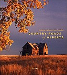 Country roads of Alberta : exploring the routes less travelled