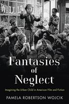 Fantasies of neglect : imagining the urban child in American film and fiction