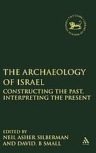 The archaeology of Israel : constructing the past, interpreting the present