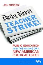 Teacher strike! public education and the making of a new American political order