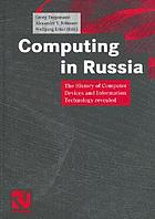Computing in Russia : the history of computer devices and information technology revealed