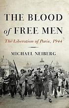The blood of free men : the liberation of Paris, 1944