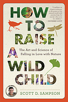 How to raise a wild child : the art and science of falling in love with nature