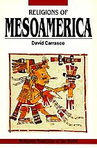 Religions of Mesoamerica : cosmovision and ceremonial centers