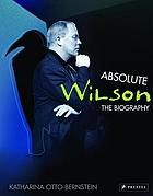 Absolute Wilson : the biography