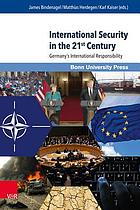 International Security in the 21st Century Germany's International Responsibility