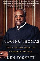 Judging Thomas : the life and times of Clarence Thomas