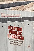 Relating worlds of racism : dehumanisation, belonging, and the normativity of European whiteness