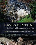 Caves and Ritual in Medieval Europe, AD 500-1500.