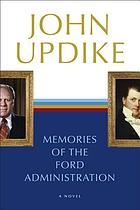 Memories of the Ford administration : a novel