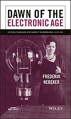 Dawn of the electronic age : electrical technologies in the shaping of the modern world, 1914-1945