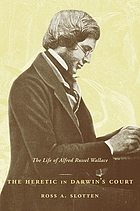 ˜Theœ Heretic in Darwin's Court The Life of Alfred Russel Wallace