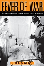 Fever of war - the influenza epidemic in the u.s. army during world war i.