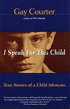 I speak for this child : true stories of a child advocate