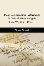 Policy and economic performance in divided Korea during the Cold War era : 1945-91