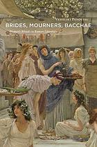 Brides, mourners, Bacchae : women's rituals in Roman literature