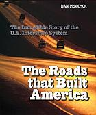 The roads that built America : the incredible story of the U.S. Interstate System