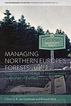 Managing Northern Europe's forests : histories from the age of improvement to the age of ecology