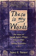 These is my words : the diary of Sarah Agnes Prine, 1881-1901 : Arizona territories : a novel