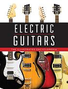 Electric Guitars : the Illustrated Encyclopedia.